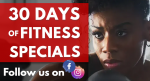 30 DAYS OF FITNESS SPECIALS – DON'T MISS OUT!